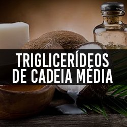 Triglicerídeos de Cadeia Média (MCT)