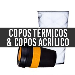 Copos Térmicos e Copos de Acrílico
